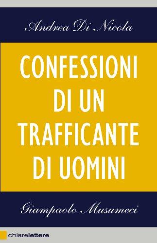 Giampaolo Musumeci  Andrea Di Nicola - Confessioni di un trafficante di uomini