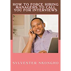 How To Force Hiring Managers To Call You For Interviews