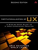 Institutionalization of UX: A Step-by-Step Guide to a User Experience Practice, 2/e