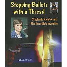 [( Stopping Bullets with a Thread: Stephanie Kwolek and Her Incredible Invention )] [by: Edwin Brit Wyckoff] [...