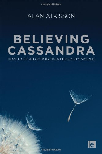 Believing Cassandra: How to be an Optimist in a Pessimist's World