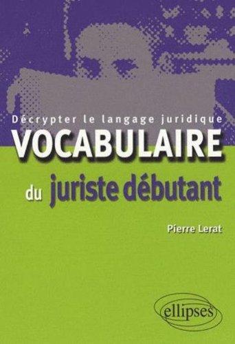 Vocabulaire du juriste débutant. Décrypter le langage juridique