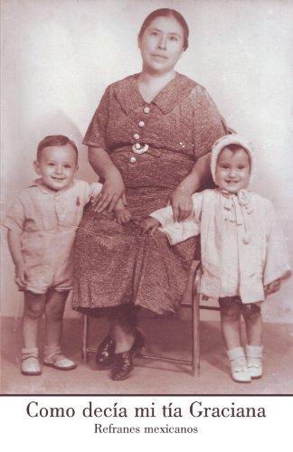 Como Decia Mi Tia Graciana: Refranes mexicanos (Spanish Edition)