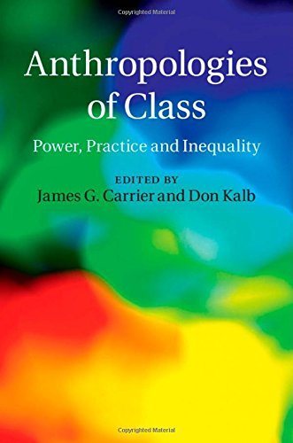 Anthropologies of Class: Power, Practice, and Inequality