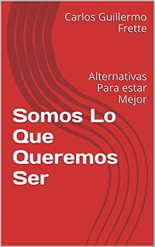 somos-lo-que-queremos-ser-alternativas-para-estar-mejor-spanish-edition