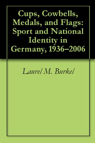 Cups, Cowbells, Medals, and Flags: Sport and National Identity in Germany, 1936-2006 PDF