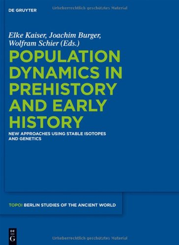 Population Dynamics in Prehistory and Early History: New Approaches by Using Stable Isotopes and Genetics (Berlin Studies of the Ancient World)