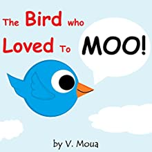 The Bird Who Loved to Moo! (       UNABRIDGED) by V. Moua Narrated by V. Moua