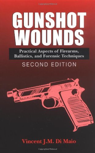 Gunshot Wounds: Practical Aspects of Firearms, Ballistics, and Forensic Techniques, SECOND EDITION (Practical Aspects of Criminal & Forensic Investigations)