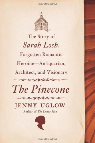 The Pinecone: The Story of Sarah Losh, Forgotten Romantic Heroine—Antiquarian, Architect and Visionary