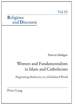 Women and Fundamentalism in Islam and Catholicism: Negotiating Modernity in a Globalized World (Religions and Discourse)