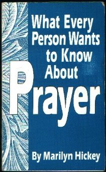 What Every Person Wants to Know about Prayer, Marilyn Hickey