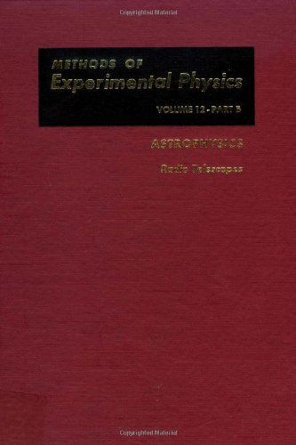 Astrophysics. Part B: Radio Telescopes (Methods Of Experimental Physics. Volume 12)
