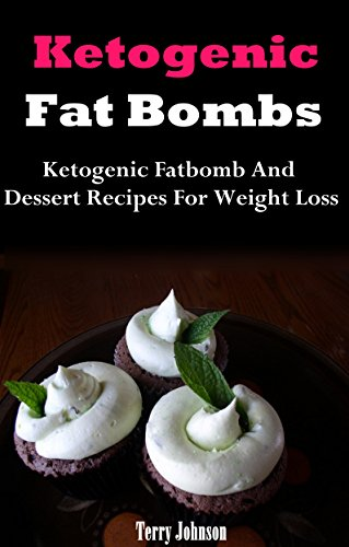 Ketogenic Diet Fat Bombs: Ketogenic Diet Fat Bomb And Dessert Recipes (Low Carb High Fat) by Terry Johnson