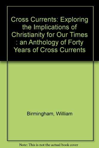 Cross Currents: Exploring the Implications of Christianity for Our Times : an Anthology of Forty Years of Cross Currents