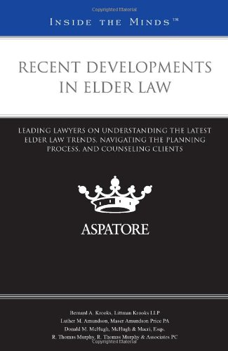 Recent Developments in Elder Law: Leading Lawyers on Understanding the Latest Elder Law Trends, Navigating the Planning Process, and Counseling Clients (Inside the Minds)