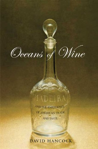 Oceans of Wine: Madeira and the Emergence of American Trade and Taste (The Lewis Walpole Series in Eighteenth-C)