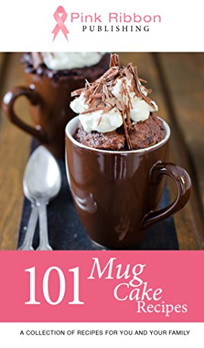 Mug Cakes: 101 Mug Cake Recipes (mug recipes, mug cookbook, mug cakes, mug meals, mug cakes cookbook, mug cakes microwave, mug desserts, mug recipe books) by Pink Ribbon Publishing