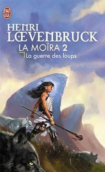 La Moïra, tome 2 : La Guerre des loups par Loevenbruck