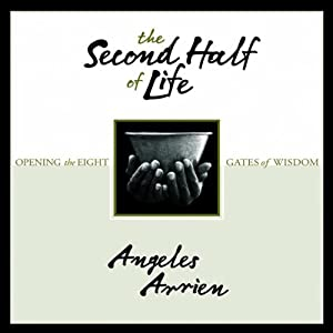 The Second-Half of Life | [Angeles Arrien]