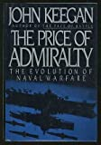 The Price of Admiralty: The Evolution of Naval Warfare (0670814164) by John Keegan