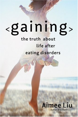 Gaining: The Truth About Life After Eating Disorders, Aimee Liu