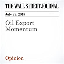 Oil Export Momentum (       UNABRIDGED) by The Wall Street Journal Narrated by Ken Borgers