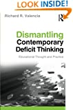 Dismantling Contemporary Deficit Thinking: Educational Thought and Practice (Critical Educator)