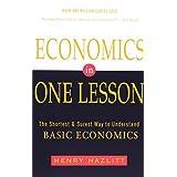 Economics in One Lesson: The Shortest and Surest Way to Understand Basic Economics ~ Henry Hazlitt