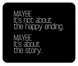 Black Maybe Life is about the Story and Not the Happy Ending Motivational and Inspirational Quote