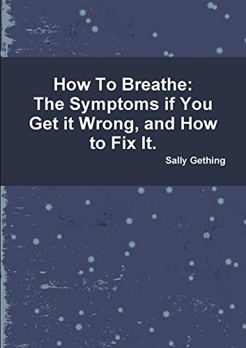 Buchcover: How to Breathe: The Symptoms If You Get It Wrong, and How to Fix It.: Written by Sally Gething, 2014 Edition, Publisher: Lulu.com [Paperback]