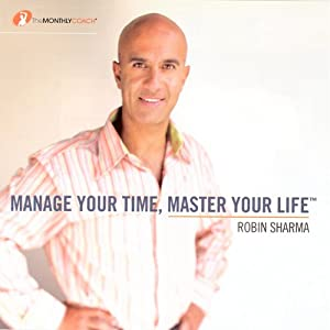 Manage Your Time, Master Your Life | [Robin Sharma]