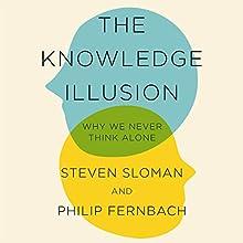 The Knowledge Illusion: Why We Never Think Alone | Livre audio Auteur(s) : Steven Sloman, Philip Fernbach Narrateur(s) : Mike Chamberlain
