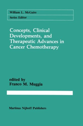 Concepts, Clinical Developments, and Therapeutic Advances in Cancer Chemotherapy (Cancer Treatment and Research)