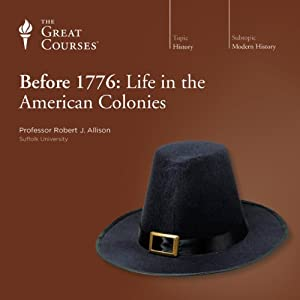 Before 1776: Life in the American Colonies | [The Great Courses, Robert Allison]