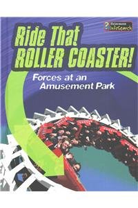 Book Cover: Ride that Rollercoaster!: Forces at an Amusement Park