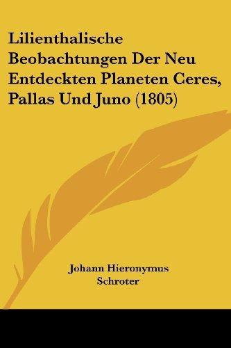 Lilienthalische Beobachtungen Der Neu Entdeckten Planeten Ceres, Pallas Und Juno (1805)
