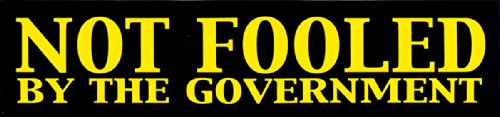 Not Fooled By The Government – Social Political Change Bumper Sticker / Decal (10″ X 2.5″)