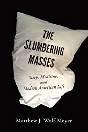 The Slumbering Masses: Sleep, Medicine, and Modern American Life (A Quadrant Book)