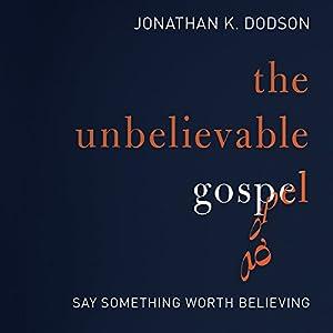 The Unbelievable Gospel Audiobook