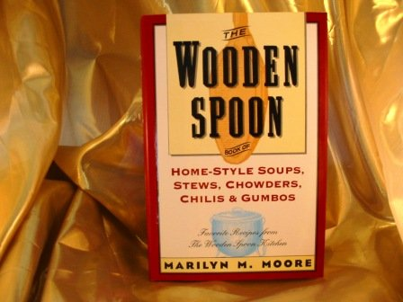 The Wooden Spoon Book of Home-Style Soups, Stews, Chowders, Chilis and Gumbos: Favorite Recipes from the Wooden Spoon Ki