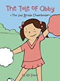 The Tale of Abby - The 2nd Grade Cheerleader (Book 1: The Adventures of Cheerleader Abby - Stories for Kids Ages 4-8)