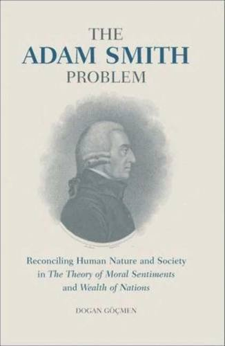 The Adam Smith Problem: Reconciling Human Nature and Society in 'The Theory of Moral Sentiments' and 'Wealth of Nations'