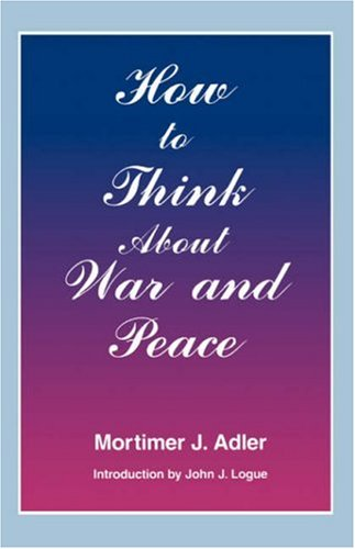 How to Think about War and Peace, MORTIMER J. ADLER