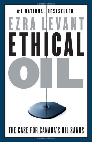 Ethical Oil: The Case for Canada&#039;s Oil Sands