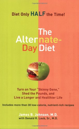 """The Alternate-Day Diet: Turn On Your """"Skinny Gene,"""" Shed The Pounds, And Live A Longer And Healthierlife"""