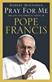 Pray For Me: The Life and Spiritual Vision of Pope Francis