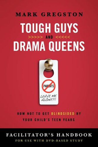 Tough Guys and Drama Queens Facilitator's Handbook: How Not to Get Blindsided by Your Child's Teen Years