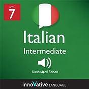 Learn Italian - Level 7: Intermediate Italian, Volume 1: Lessons 1-25: Intermediate Italian #2 |  Innovative Language Learning
