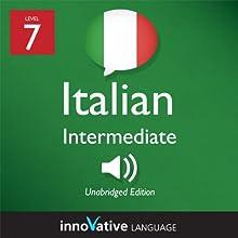 Learn Italian - Level 7: Intermediate Italian, Volume 1: Lessons 1-25: Intermediate Italian #2 Audiobook by  Innovative Language Learning Narrated by  ItalianPod101.com